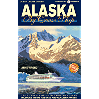 Alaska By Cruise Ship - 9th Edition: The Complete Guide to Cruising Alaska