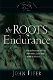 The Roots of Endurance: Invincible Perseverance in the Lives of John Newton, Charles Simeon, and William Wilberforce (Swans Are Not Silent)