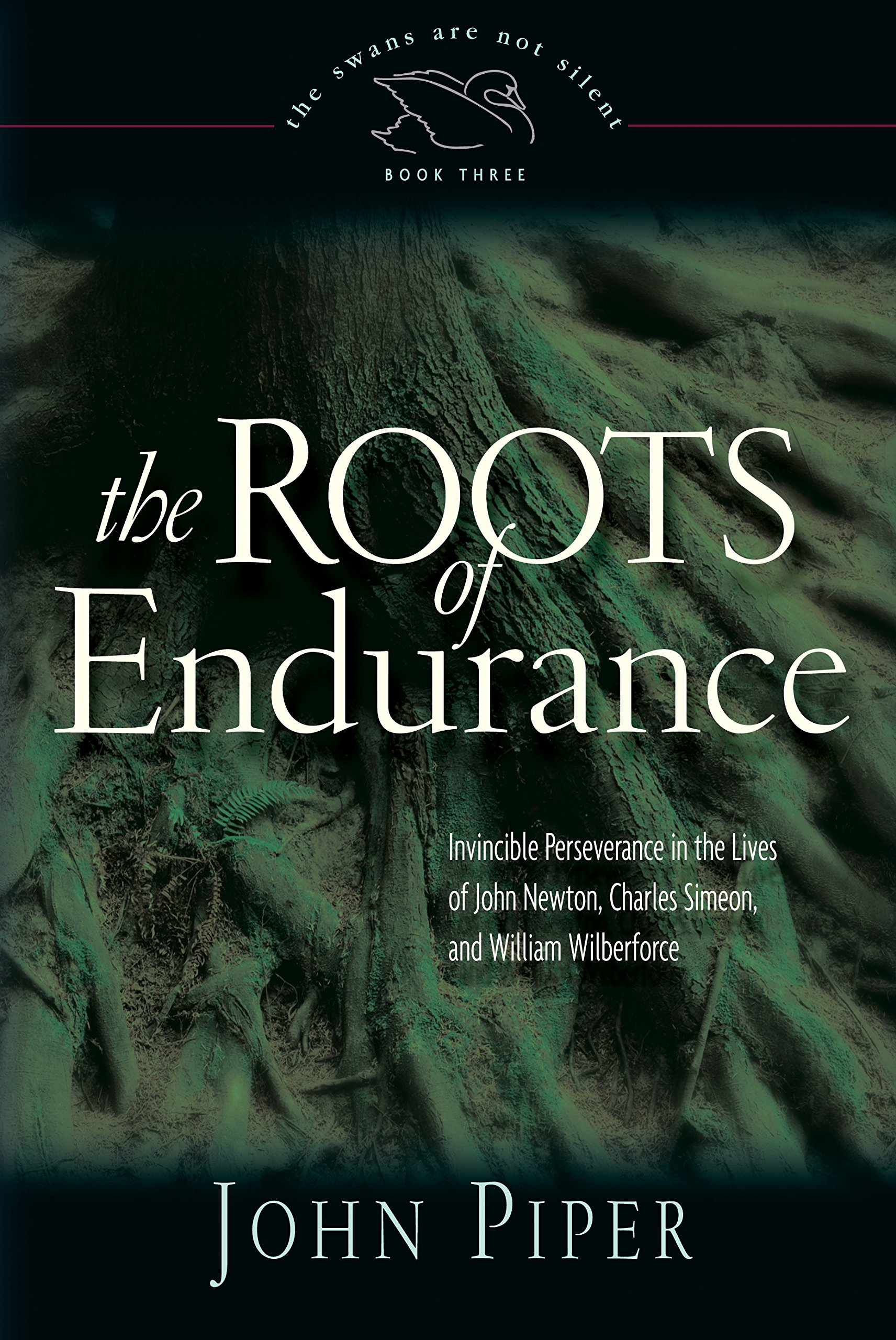 Download The Roots of Endurance: Invincible Perseverance in the Lives of John Newton, Charles Simeon, and William Wilberforce (Swans Are Not Silent) pdf epub