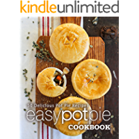 Easy Pot Pie Cookbook: 50 Delicious Pot Pie Recipes (2nd Edition)