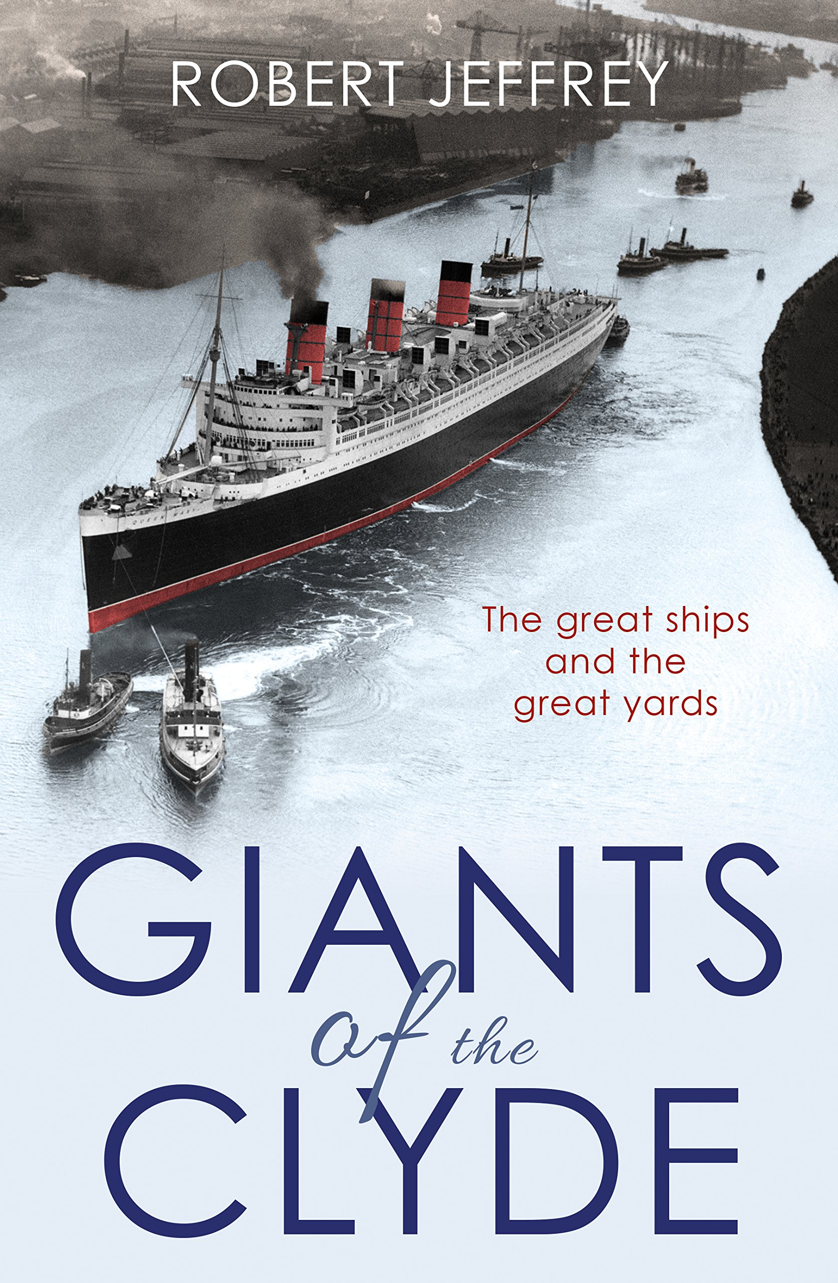 Giants of the Clyde: The Great Ships and the Great Yards pdf epub
