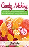 Candy Making: Discover The Fundamental Elements Of How To Make Candy With Ease (English Edition)