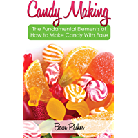 Candy Making: Discover The Fundamental Elements Of How To Make Candy With Ease