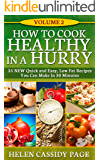 How To Cook Healthy in a Hurry: Volume 2: 35 New, Quick And Easy Low Fat  Recipes You Can Prepare In 30 Minutes