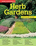 Home Gardener's Herb Gardens - Growing herbs and designing, planting, improving and caring for herb gardens (Specialist Guide)