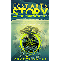 The Lost Art Of Story: The Anatomy of Chaos Transcripts (The Art Of Story Book 1)