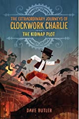 The Kidnap Plot (The Extraordinary Journeys of Clockwork Charlie) Hardcover
