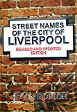 Street Names of the City of Liverpool (2011 Revised & updated edition)