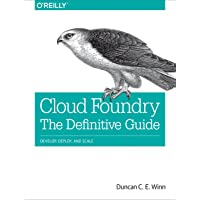 Cloud Foundry. The Definitive Guide.: Develop, Deploy, and Scale