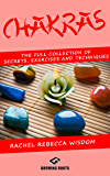 CHAKRAS: The Full Collection of Secrets, Exercises, and Techniques (English Edition)
