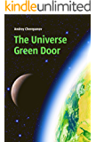 The Universe Green Door: Metaphysical Journey into the deepest Mysteries of the Universe