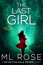 The Last Girl: A gripping, twisting thriller with an ending that will leave you breathless (Detective Arla Baker Series Book