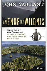 Am Ende der Wildnis: Umweltaktivist oder Ökoterrorist? Die wahre Geschichte vom Verschwinden des Grant Hadwin (German Edition) Kindle Edition