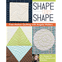 Shape by Shape Free-Motion Quilting with Angela Walters: 70+ Designs for Blocks, Backgrounds & Borders
