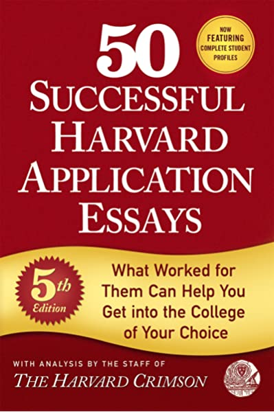 50 Successful Harvard Application Essays 5th Edition What Worked For Them Can Help You Get Into The College Of Your Choice Staff Of The Harvard Crim 9781250127556 Amazon Com Books