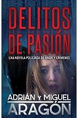 Delitos de Pasión: Una novela policíaca de amor y crímenes (Spanish Edition) Kindle Edition