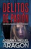 Delitos de Pasión: Una novela policíaca de amor y crímenes
