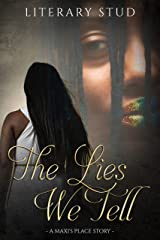 The Lies We Tell: a Maxi's Place story Kindle Edition