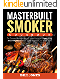 Masterbuilt Smoker Cookbook: The Complete Masterbuilt Electric Smoker Cookbook - Happy, Easy and Delicious Masterbuilt Smoker Recipes for Your Whole Family