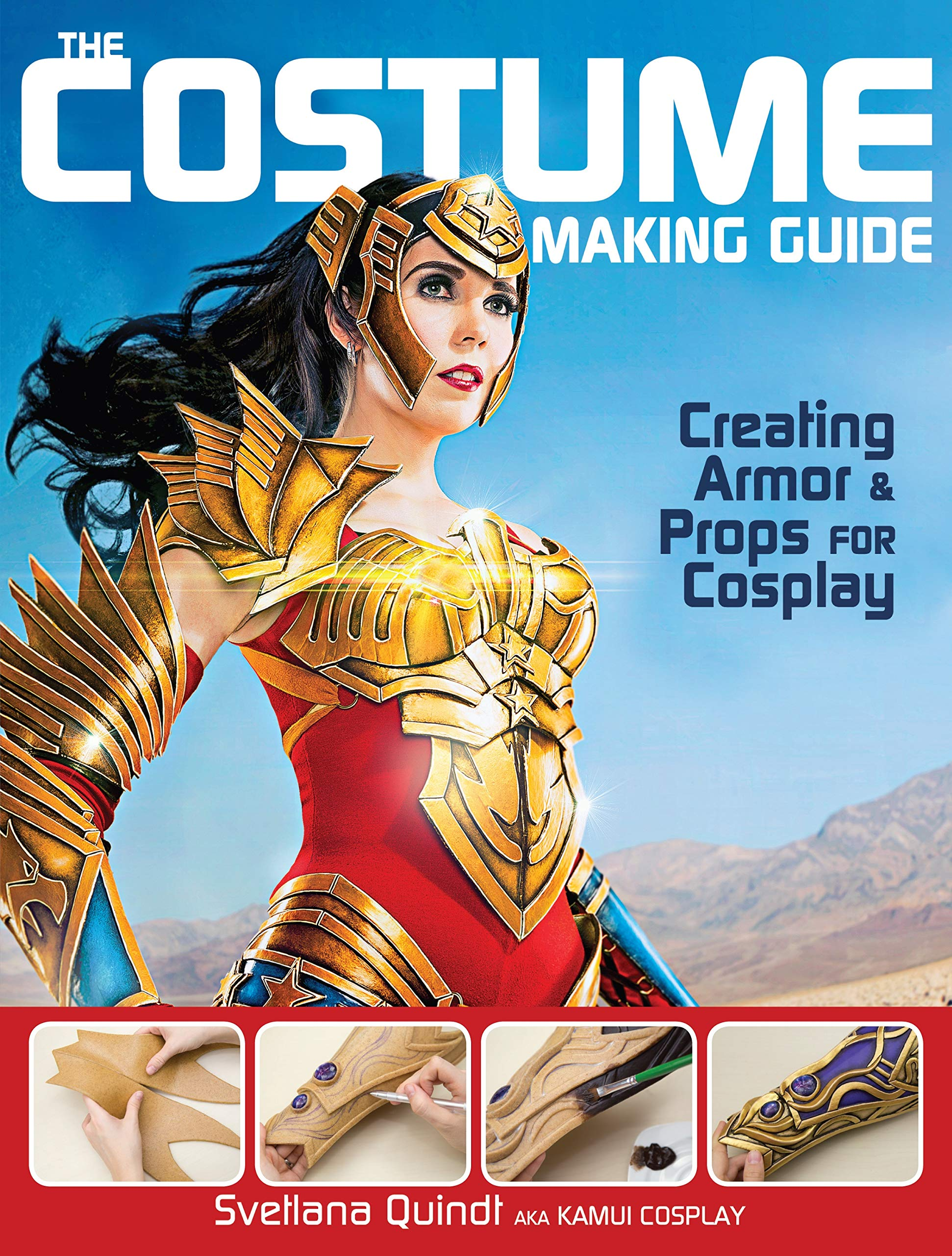 The Costume Making Guide Creating Armor And Props For Cosplay