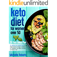 Keto Diet for Women Over 50 : The Ultimate and Complete Guide to Lose Weight Quickly and Regain Confidence, Cut…