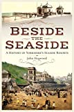 Beside the Seaside: A History of Yorkshire's Seaside Resorts