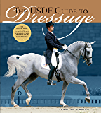 The USDF Guide to Dressage: The Official Guide of the United States Dressage Foundation