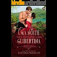 Uma Noite para Seduzir uma Libertina (Amores em Kent Livro 3)