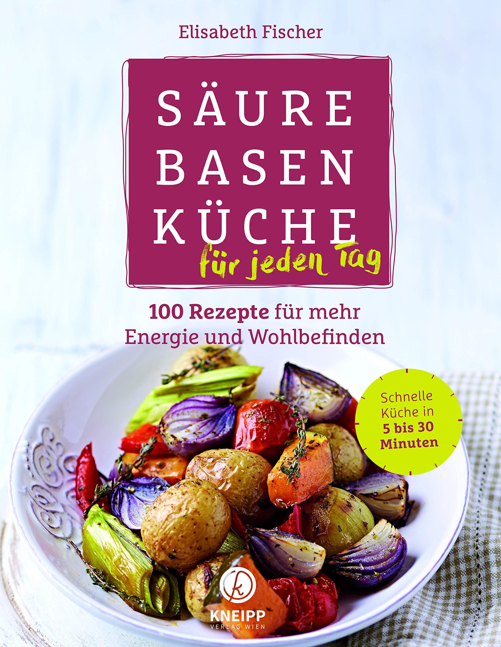 Säure-Basen-Küche für jeden Tag: 100 Rezepte für mehr Energie und ...