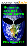 Humans are not from Earth: a scientific evaluation of the evidence (English Edition)