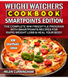Weight Watchers Cookbook, SmartPoints Edition: The Complete WW Freestyle Program with SmartPoints Recipes for Rapid Weight Loss & Heal Your Body