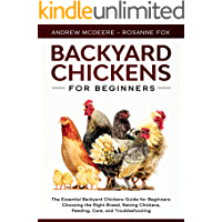 Backyard Chickens for Beginners: The New Essential Backyard Chickens Book for Beginners: Choosing the Right Breed, Raising Chickens, Feeding, Care, and Troubleshooting