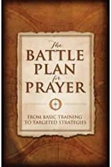 The Battle Plan for Prayer: From Basic Training to Targeted Strategies Kindle Edition