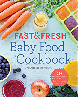 The baby and toddler cookbook fresh homemade foods for a healthy fast and fresh baby food cookbook 120 ridiculously simple and naturally wholesome baby food recipes forumfinder Choice Image