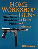 The 9mm Machine Pistol (Home Workshop Guns for Defense and Resistance)