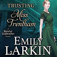 Trusting Miss Trentham: Baleful Godmother Historical Romance Series, Book 3
