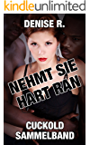 NEHMT SIE HART RAN - Cuckold Sammelband