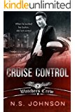 Cruise Control (Watchers Crew Book 2)