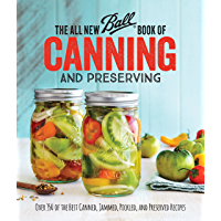 The All New Ball Book Of Canning And Preserving: Over 200 of the Best Canned, Jammed, Pickled, and Preserved Recipes