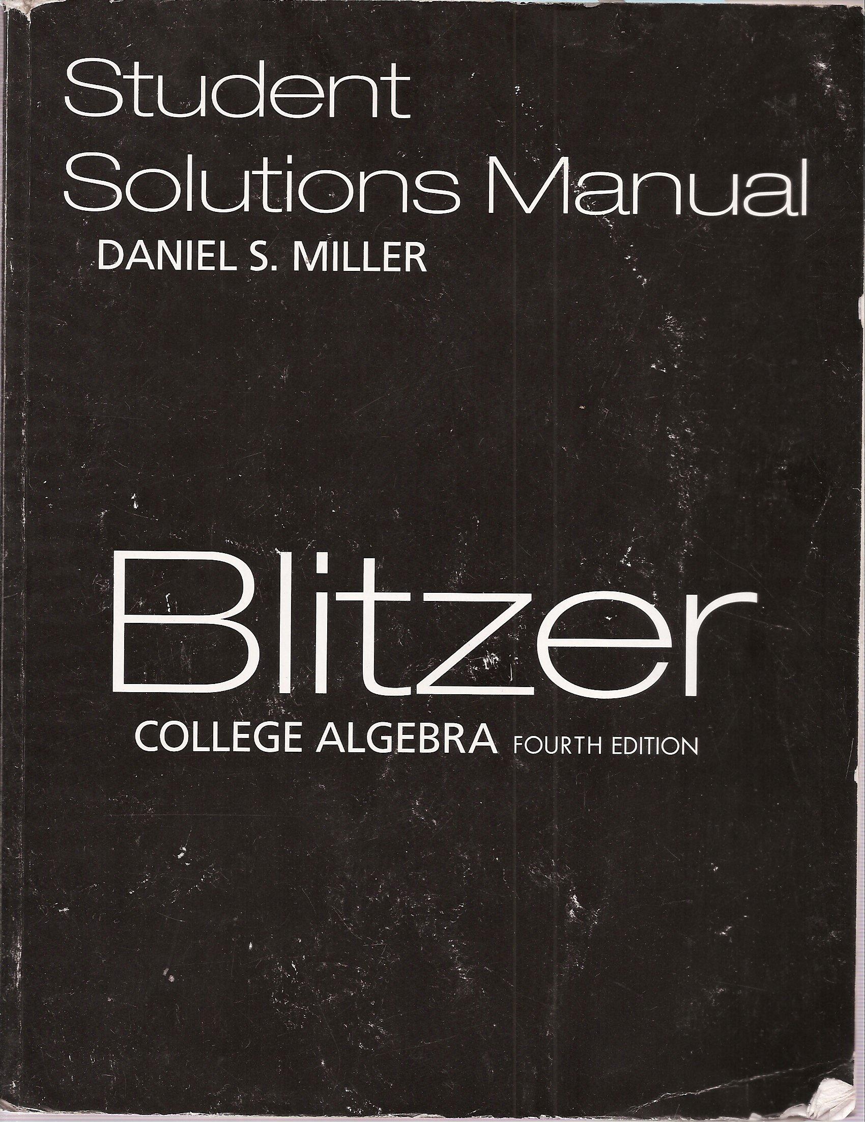 Blitzer: College Algebra (Student Solutions Manual): Daniel S. Miller;  Robert Blitzer: 9780131953642: Amazon.com: Books