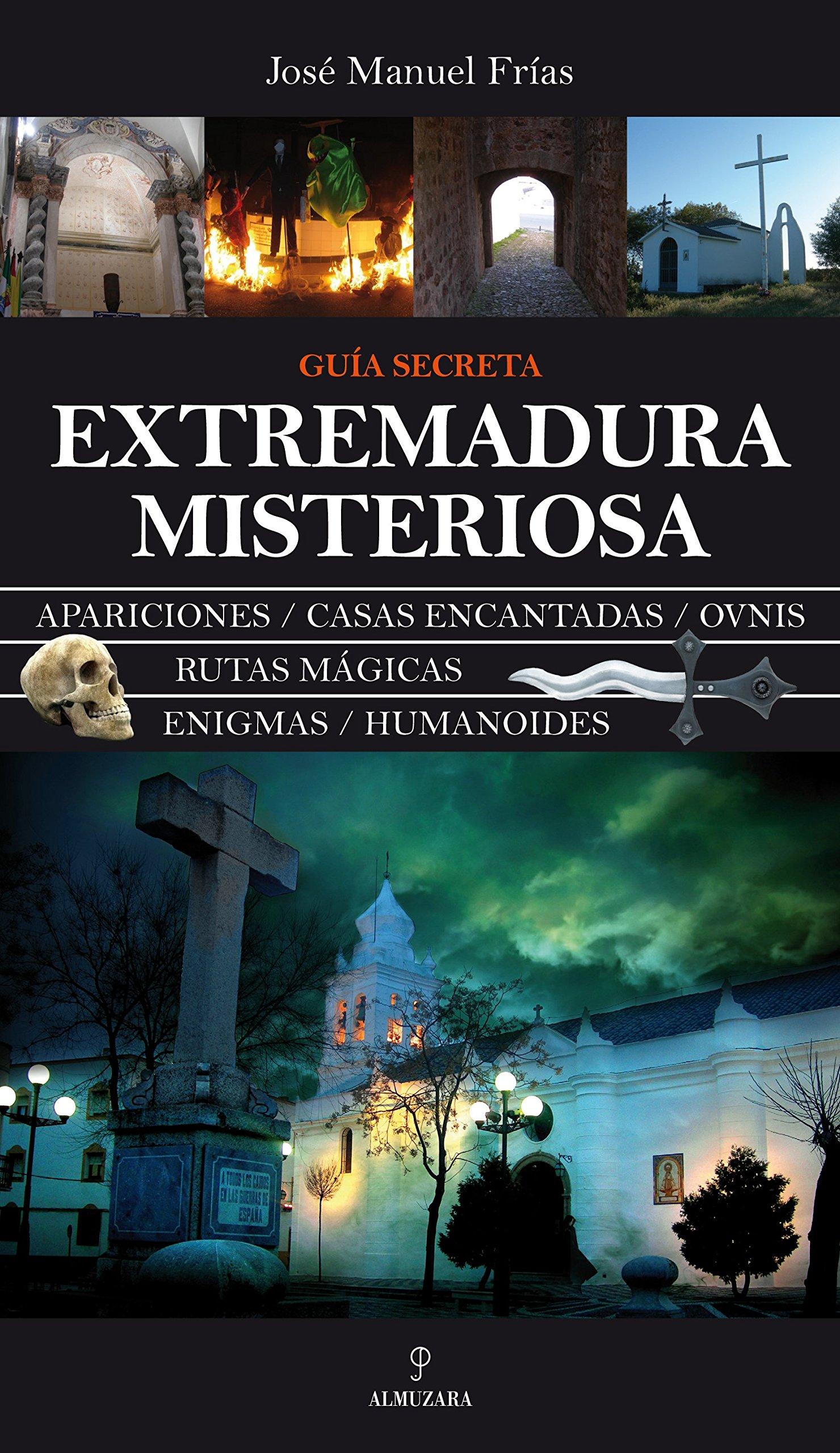 Extremadura misteriosa (Magica (almuzara)): Amazon.es: Frías Ciruela , José Manuel: Libros