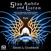 Stay Awhile and Listen: How Two Blizzards Unleashed Diablo and Forged a Video-Game Empire, Book 1