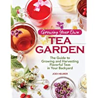 Growing Your Own Tea Garden: The Guide to Growing and Harvesting Flavorful Teas...