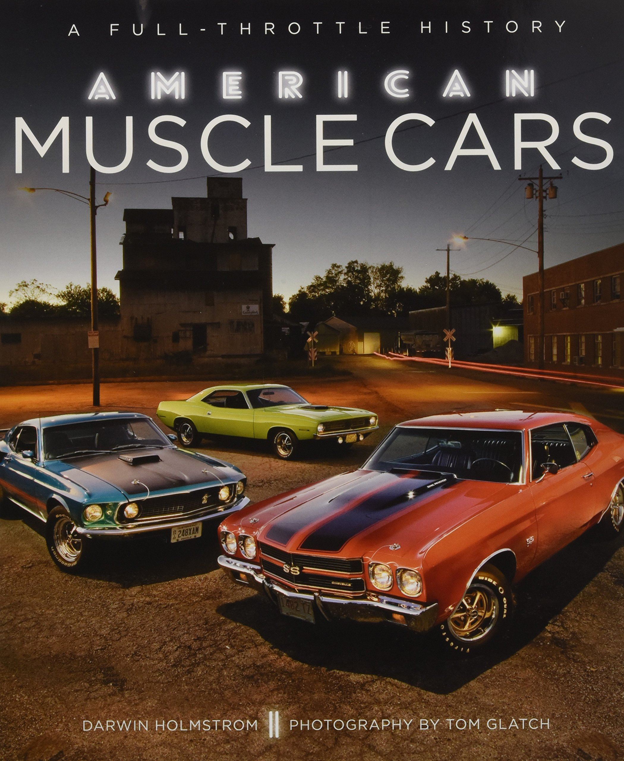 American Muscle Cars A Full Throttle History Darwin Holmstrom