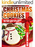Christmas Recipes: Christmas Cookies: Delicious Christmas Treats for Your Family to Enjoy!