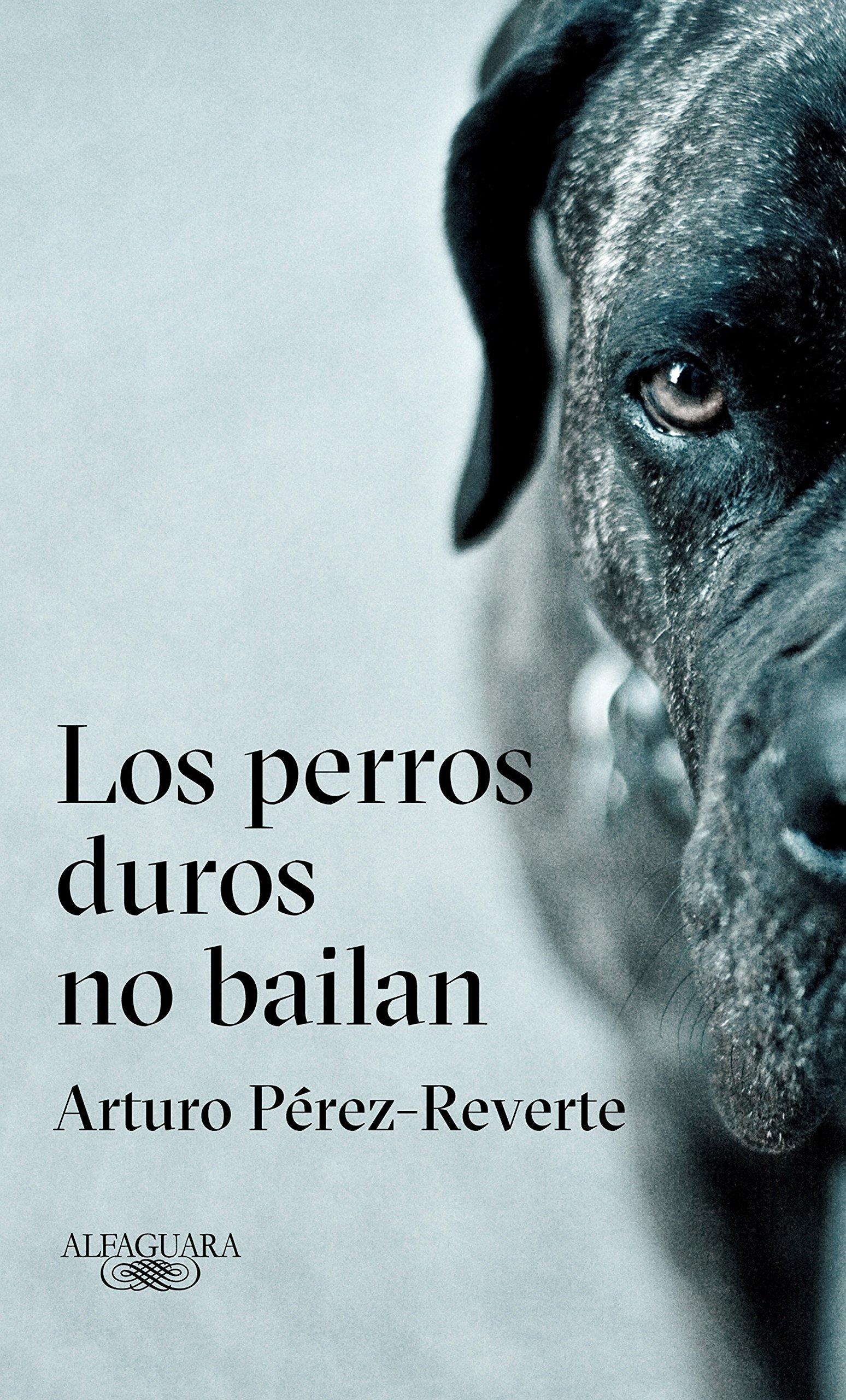 Los perros duros no bailan (Alfaguara): Amazon.es: Pérez-Reverte, Arturo: Libros