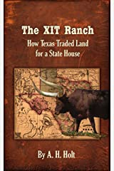 The XIT Ranch: How Texas Traded Land for a State House Kindle Edition