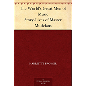 The World's Great Men of Music Story-Lives of Master Musicians