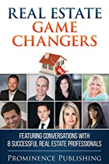 Real Estate Game Changers: Featuring Conversations With 8 Successful Real Estate Professionals Kindle Edition