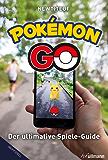 Pokémon Go: Der ultimative inoffizielle Spiele-Guide